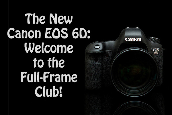 The-New-Canon-EOS-6D–Welcome-Full-Frame-Club