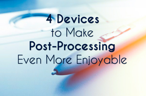 4-Devices-to-Make-Post-Processing-Even-More-Enjoyable-preview