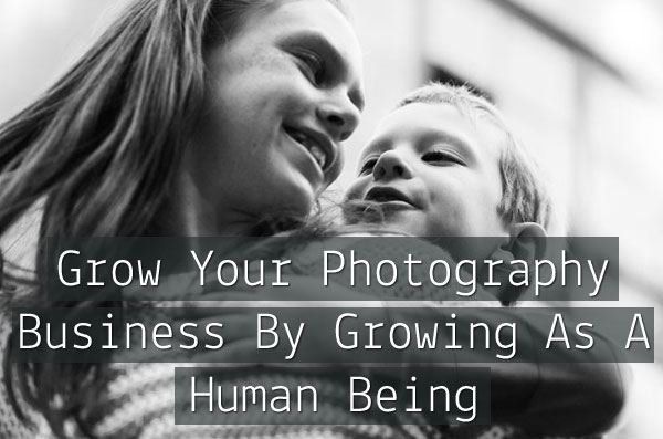 grow-your-photography-business-by-growing-as-a-human-being-preview