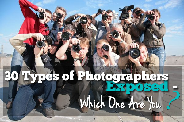 30 Types of Photographers Exposed - Which One Are You