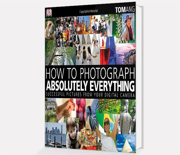 How to Photograph Absolutely Everything - Successful Pictures From Your Digital Camera Ebook