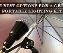 The Best Options for a Great Portable Lighting Kit