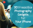 30 Irresistible Photography Gadgets for Your iPhone