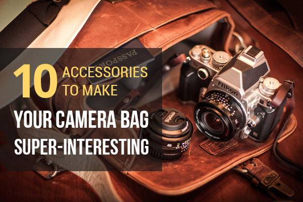 10 Accessories To Make Your Camera Bag Super-Interesting