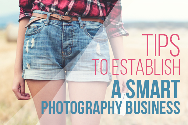 Tips to establish a smart photography business