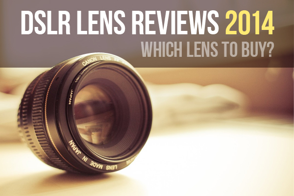 DSLR Lens Reviews 2: Which Lens To Buy?