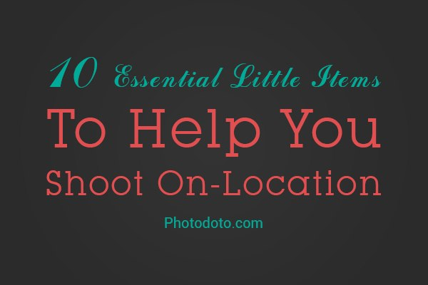 10 Essential Little Items To Help You Shoot On-Location