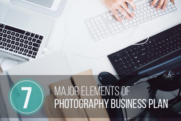 7 Major Elements Of Photography Business Plan