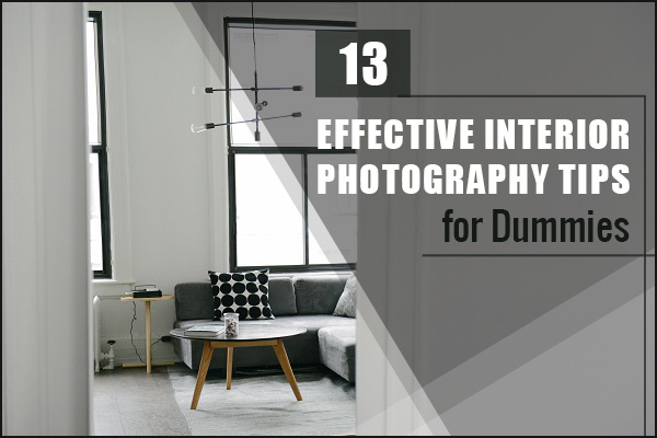 Interior Photography Tips for Dummies