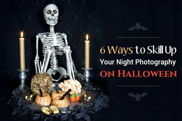 6 Ways to Skill Up Your Night Photography on Halloween