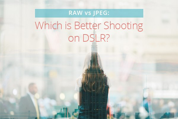 Raw or JPG - which is better shooting on DSLR