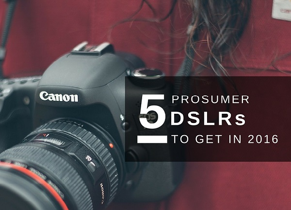 Best Prosumer DSLRs 2016