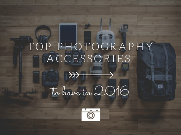 Top Photography Accessories to Have