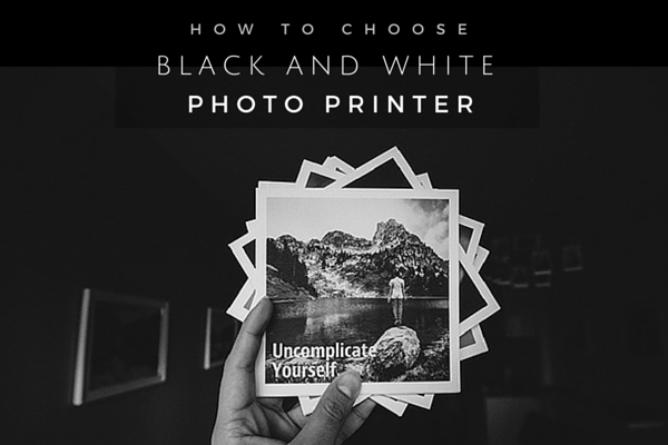 Choosing the Best Black and White Photo Printer