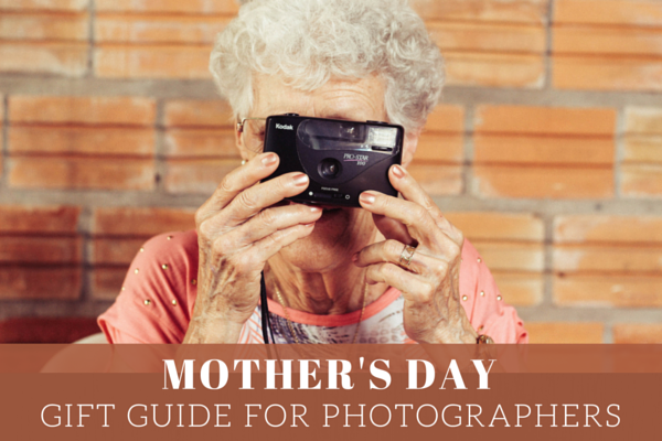 Mother's Day Gift Ideas for Photographers