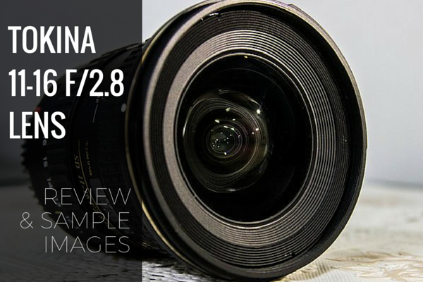 Tokina AT-X 11-16 Pro DX II Review With Sample Images