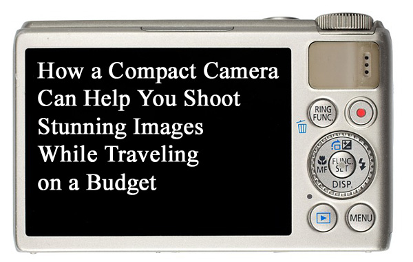 How a Compact Camera Can Help You Shoot Stunning Images While Traveling on a Budget-compactcamera